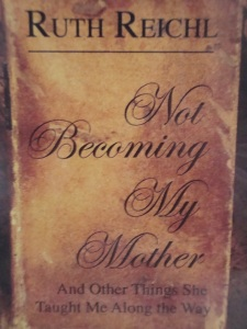 """Not Becoming My Mother"" by Ruth Reichl"